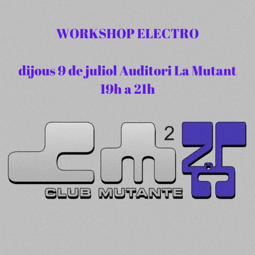 WORKSHOP ELECTRO (CLUB MUTANTE)