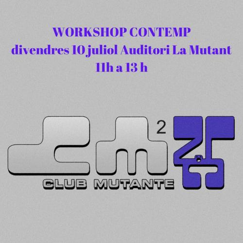 WORKSHOP CONTEMP (CLUB MUTANTE)