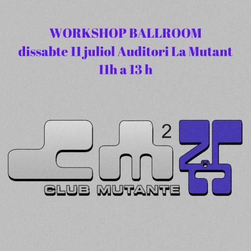 WORKSHOP BALLROOM (CLUB MUTANTE)